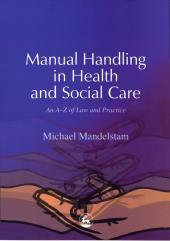 Manual Handling in Health and Social Care : An A-Z of Law and Practice