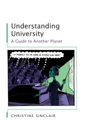 Understanding University : A Guide to Another Planet