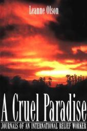 Cruel Paradise, A : Journals of an International Relief Worker