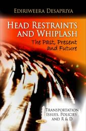 Head Restraints and Whiplash : The Past, Present and Future