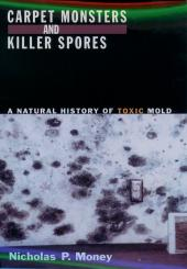 Carpet Monsters and Killer Spores : A Natural History of Toxic Mold