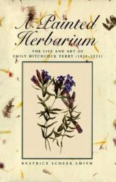 Painted Herbarium : The Life and Art of Emily Hitchcock Terry (1838-1921)