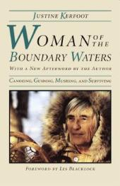 Woman Of The Boundary Waters : Canoeing, Guiding, Mushing, and Surviving
