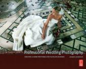 The Complete Guide to Professional Wedding Photography : Creating a more profitable and fulfilling business