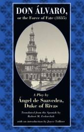 Don Alvaro, Or, the Force of Fate (1835) : A Play by Angel de Saavedra, Duke of Rivas