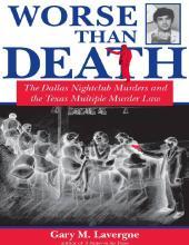Worse Than Death : The Dallas Nightclub Murders and the Texas Multiple Murder Law