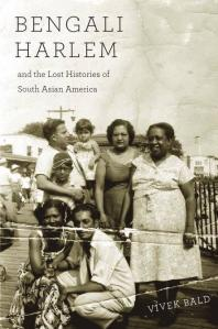 Bengali Harlem and the Lost Histories of South Asian America Book Cover
