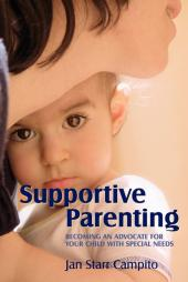 Supportive Parenting : Becoming an Advocate for Your Child with Special Needs