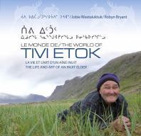 The world of Tivi Etok : the life and art of an Inuit elder