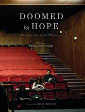 Doomed by Hope : Essays on Arab Theatre