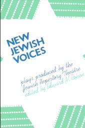 New Jewish Voices : Plays Produced by the Jewish Repertory Theatre