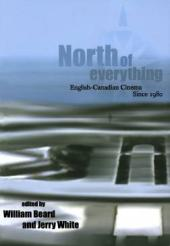 North of Everything : English-Canadian Cinema Since 1980