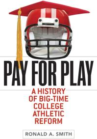 Book jacket for Pay for Play: A History of Big-Time College Athletic Reform