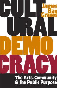 Cultural Democracy : The Arts, Community, and the Public Purpose Cover Image