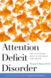 Attention Deficit Disorder : The Unfocused Mind in Children and Adults