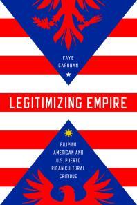 Legitimizing Empire : Filipino American and U. S. Puerto Rican Cultural Critique Book Cover