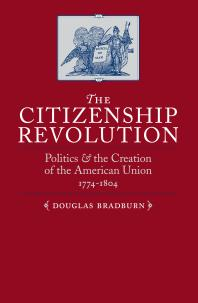 Cover of The Citizenship Revolution : Politics and the Creation of the American Union, 1774-1804