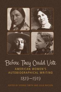 Before They Could Vote AmericanWomen'sAutobiographical Writing, 1819-1919