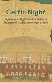 Celtic Night : A Fifteen-Year-Old Girl's Modern Retelling of Shakespeare's A Midsummer Night's Dream