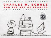 Only What's Necessary : Charles M. Schulz and the Art of Peanuts