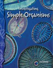 Investigating Simple Organisms : Life Science