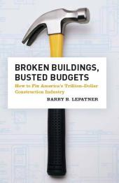 Broken Buildings, Busted Budgets : How to Fix America's Trillion-Dollar Construction Industry