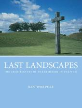 Last Landscapes : The Architecture of the Cemetery in the West