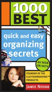 1000 Best Quick and Easy Organizing Secrets : Surefire Solutions to Help You Get - and Stay - Organized