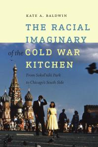 The Racial Imaginary of the Cold War Kitchen : From Sokol'niki Park to Chicago's South Side