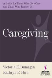Caregiving : A Guide for Those Who Give Care and Those Who Receive It