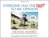 Everyone Has the Right to My Opinion : Investor's Business Daily Pulitzer Prize-Winning Editorial Cartoonist