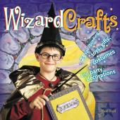 Wizard Crafts : 23 Spellbinding Toys, Gifts, Costumes and Party Decorations