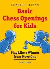Basic Chess Openings for Kids : Play like a Winner from Move One