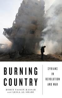 Burning Country : Syrians in Revolution and War