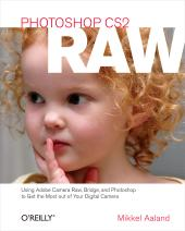 Photoshop CS2 RAW : Using Adobe Camera Raw, Bridge, and Photoshop to Get the Most out of Your Digital Camera