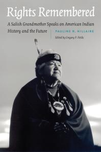Rights Remembered: A Salish grandmother Speaks on American IndianHistoryand the Future