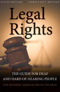 Legal Rights, 6th Ed : The Guide for Deaf and Hard of Hearing People