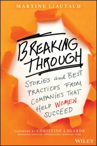 Breaking Through : Stories and Best Practices From Companies That Help Women Succeed