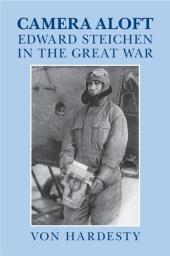 Camera Aloft : Edward Steichen in the Great War