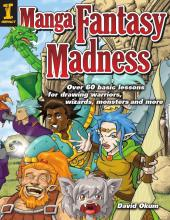 Manga Fantasy Madness : Over 50 Basic Lessons for Drawing Warriors, Wizards, Monsters and more