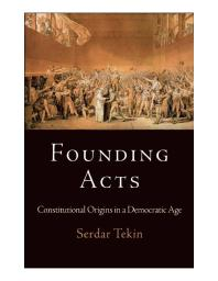 Founding Acts : Constitutional Origins in a Democratic Age