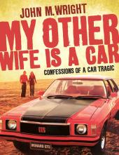 My Other Wife is a Car : Confessions of a Car Tragic