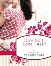 How Do I Love Thee? : Stories to Stir the Heart