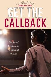 Get the Callback : The Art of Auditioning for Musical Theatre