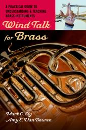 Wind Talk for Brass : A Practical Guide to Understanding and Teaching Brass Instruments