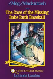 Meg Mackintosh and the Case of the Missing Babe Ruth Baseball : A Solve-It-Yourself Mystery