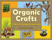 Organic Crafts : 75 Earth-Friendly Art Activities