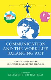 Communication and the Work-Life Balancing Act : Intersections across Identities, Genders, and Cultures