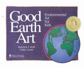 Good Earth Art : Environmental Art for Kids