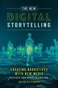 The New Digital Storytelling : Creating Narratives with New Media